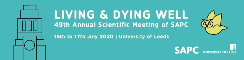 Living & dying well, 49th Annual Scientific meeting of SAPC 15-17th July 2020, University of Leeds